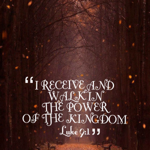 25239-i-receive-and-walk-in-the-power-of-the-kingdom-luke-91